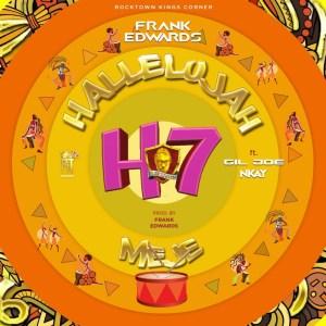 Frank Edwards - Hallelujah Meje ft. Gil Joe, Nkay